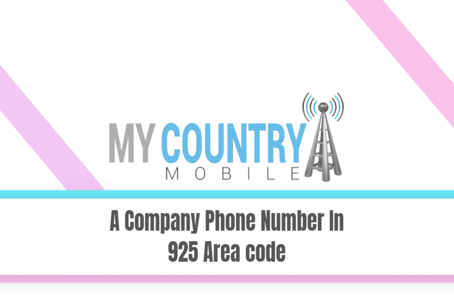 A Company Phone Number In 925 Area code - My Country Mobile